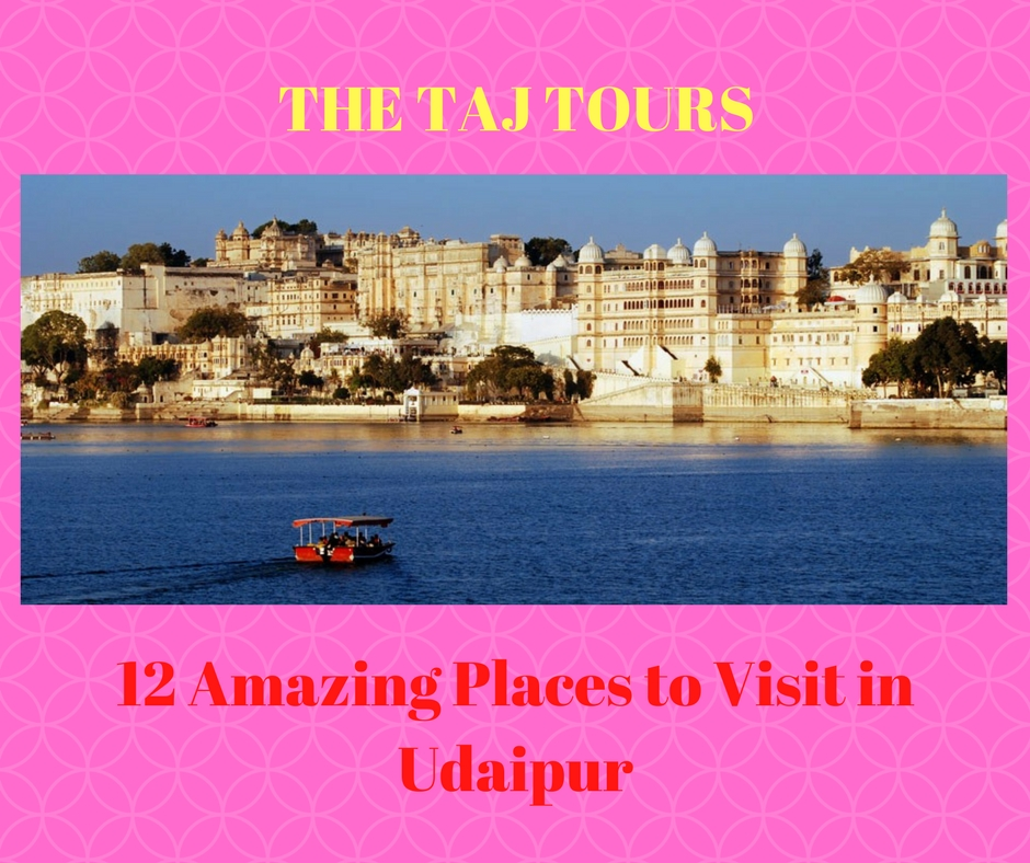 12 Amazing Places to Visit in Udaipur